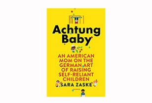 Achtung Baby- An American Mom on the German Art of Raising Self-Reliant Children